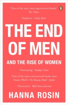 The End of Men : And the Rise of Women, Paperback / softback Book