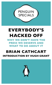 Everybody's Hacked Off : Why We Don't Have the Press we Deserve and What to Do About It, EPUB eBook