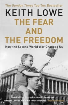 The Fear and the Freedom : Why the Second World War Still Matters, Paperback Book