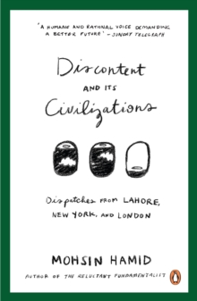 Discontent and Its Civilizations : Dispatches from Lahore, New York and London, EPUB eBook