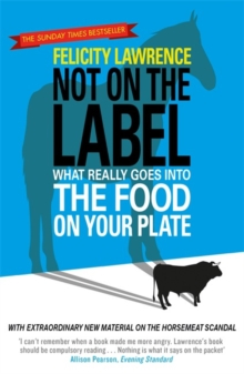 Not on the Label : What Really Goes into the Food on Your Plate, Paperback Book