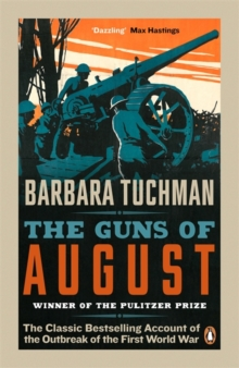 The Guns of August : The Classic Bestselling Account of the Outbreak of the First World War, Paperback / softback Book