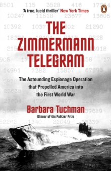 The Zimmermann Telegram : The Astounding Espionage Operation That Propelled America into the First World War, Paperback Book