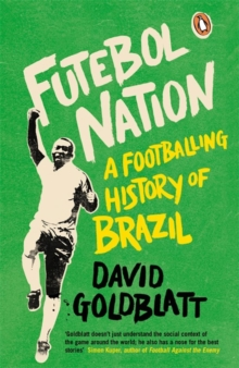 Futebol Nation : A Footballing History of Brazil, Paperback Book