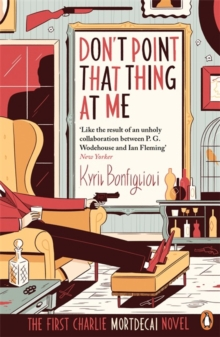 Don't Point That Thing at Me : The First Charlie Mortdecai Novel, Paperback / softback Book