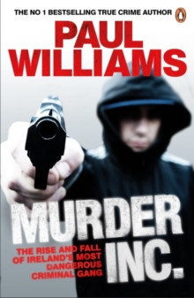 Murder Inc. : The Rise and Fall of Ireland's Most Dangerous Criminal Gang, Paperback / softback Book