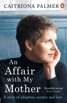 An Affair with My Mother : A Story of Adoption, Secrecy and Love, Paperback / softback Book