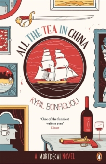 All the Tea in China : A Charlie Mortdecai novel, Paperback / softback Book