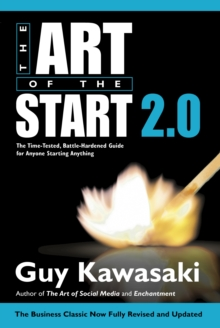 The Art of the Start 2.0 : The Time-Tested, Battle-Hardened Guide for Anyone Starting Anything, EPUB eBook