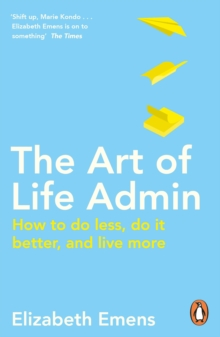 The Art of Life Admin : How To Do Less, Do It Better, and Live More, EPUB eBook