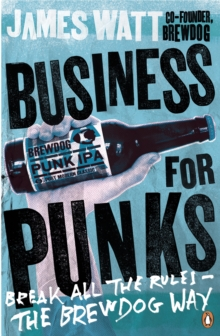 Business for Punks : Break All the Rules   the BrewDog Way, EPUB eBook