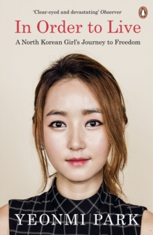 In Order To Live : A North Korean Girl's Journey to Freedom, Paperback / softback Book