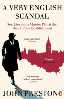 A Very English Scandal : Sex, Lies and a Murder Plot at the Heart of the Establishment: Now a Major BBC Series Starring Hugh Grant, Paperback Book