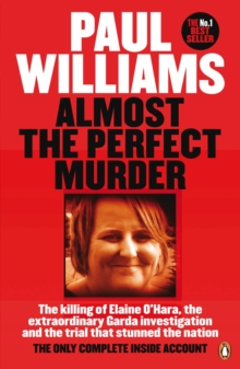 Almost the Perfect Murder : The Killing of Elaine O'Hara, the Extraordinary Garda Investigation and the Trial That Stunned the Nation: The Only Complete Inside Account, Paperback / softback Book