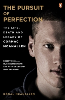 The Pursuit of Perfection : The Life, Death and Legacy of Cormac McAnallen, Paperback Book