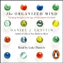 The Organized Mind : Thinking Straight in the Age of Information Overload, eAudiobook MP3 eaudioBook