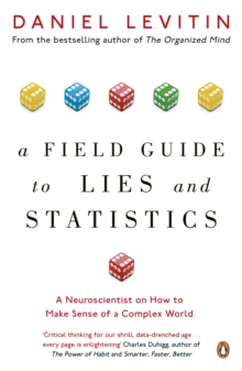 A Field Guide to Lies and Statistics : A Neuroscientist on How to Make Sense of a Complex World, Paperback Book