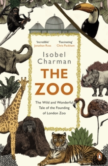 The Zoo : The Wild and Wonderful Tale of the Founding of London Zoo, Paperback Book