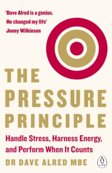 The Pressure Principle : Handle Stress, Harness Energy, and Perform When it Counts, Paperback Book