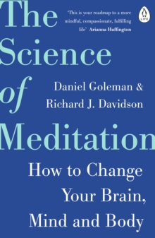 The Science of Meditation : How to Change Your Brain, Mind and Body, Paperback / softback Book
