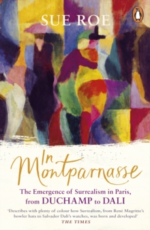 In Montparnasse : The Emergence of Surrealism in Paris, from Duchamp to Dali, Paperback / softback Book
