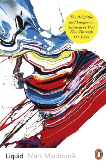 Liquid : The Delightful and Dangerous Substances That Flow Through Our Lives, Paperback / softback Book