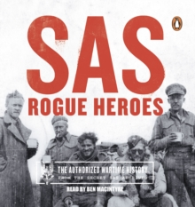 SAS : Rogue Heroes - the Authorized Wartime History, CD-Audio Book