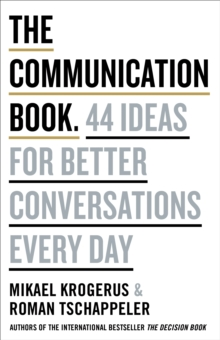 The Communication Book : 44 Ideas for Better Conversations Every Day, Hardback Book