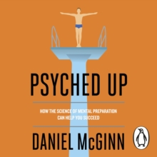 Psyched Up : How the Science of Mental Preparation Can Help You Succeed, eAudiobook MP3 eaudioBook