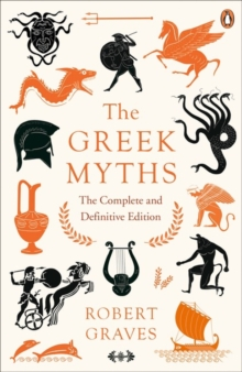 The Greek Myths : The Complete and Definitive Edition, Paperback / softback Book