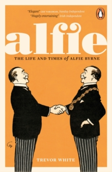 Alfie : The Life and Times of Alfie Byrne, Paperback Book