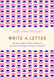 Write a Letter : Put Pen to Paper and Put a Smile on the Face of a Stranger, a Friend or Yourself, Paperback / softback Book