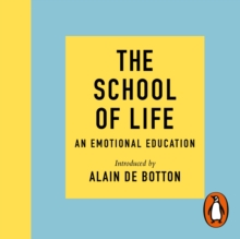 The School of Life : An Emotional Education, eAudiobook MP3 eaudioBook