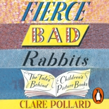 Fierce Bad Rabbits : The Tales Behind Children's Picture Books, eAudiobook MP3 eaudioBook