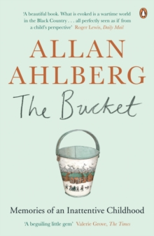 The Bucket : Memories of an Inattentive Childhood, EPUB eBook
