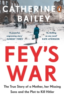 Fey's War : The True Story of a Mother, her Missing Sons and the Plot to Kill Hitler, Paperback / softback Book
