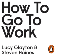 How to Go to Work : The Honest Advice No One Ever Tells You at the Start of Your Career, eAudiobook MP3 eaudioBook