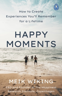 Happy Moments : How to Create Experiences You ll Remember for a Lifetime, EPUB eBook