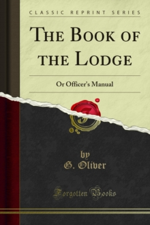 The Book of the Lodge : Or Officer's Manual, PDF eBook