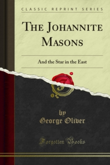 The Johannite Masons : And the Star in the East, PDF eBook