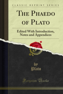 The Phaedo of Plato : Edited With Introduction, Notes and Appendices, PDF eBook