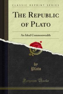 The Republic of Plato : An Ideal Commonwealth, PDF eBook