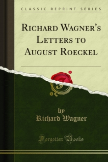 Richard Wagner's Letters to August Roeckel, PDF eBook