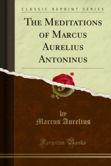 The Meditations of Marcus Aurelius Antoninus, PDF eBook