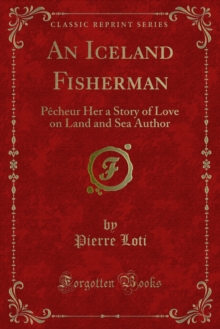An Iceland Fisherman : Pecheur Her a Story of Love on Land and Sea Author, PDF eBook