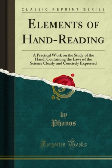 Elements of Hand-Reading : A Practical Work on the Study of the Hand, Containing the Laws of the Science Clearly and Concisely Expressed, PDF eBook