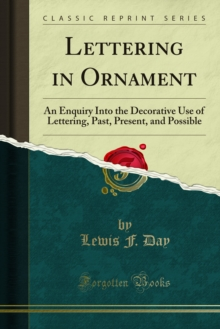 Lettering in Ornament : An Enquiry Into the Decorative Use of Lettering, Past, Present, and Possible, PDF eBook