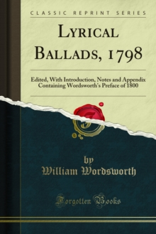 Lyrical Ballads, 1798 : Edited, With Introduction, Notes and Appendix Containing Wordsworth's Preface of 1800, PDF eBook