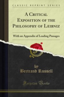 A Critical Exposition of the Philosophy of Leibniz : With an Appendix of Leading Passages, PDF eBook