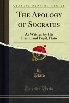 The Apology of Socrates : As Written by His Friend and Pupil, Plato, PDF eBook